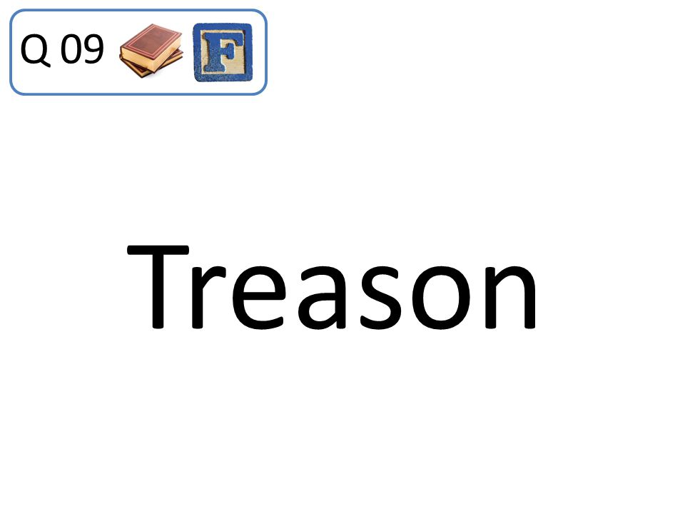 Q 09 Treason