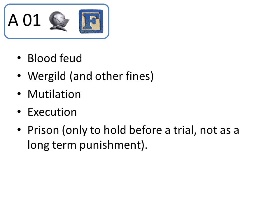 A 01 Blood feud Wergild (and other fines) Mutilation Execution