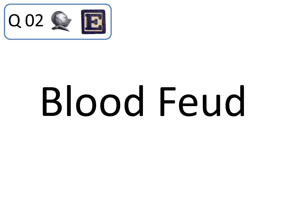 Q 02 Blood Feud