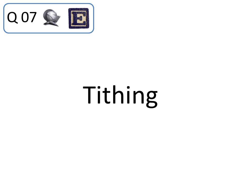 Q 07 Tithing
