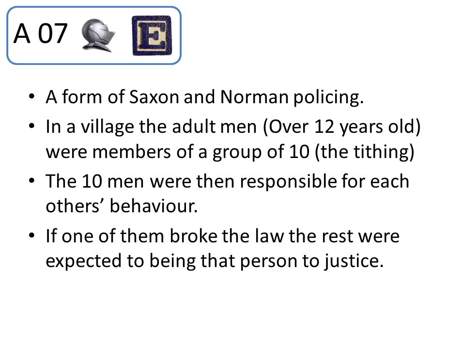 A 07 A form of Saxon and Norman policing.