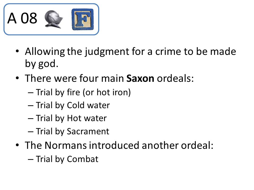 A 08 Allowing the judgment for a crime to be made by god.