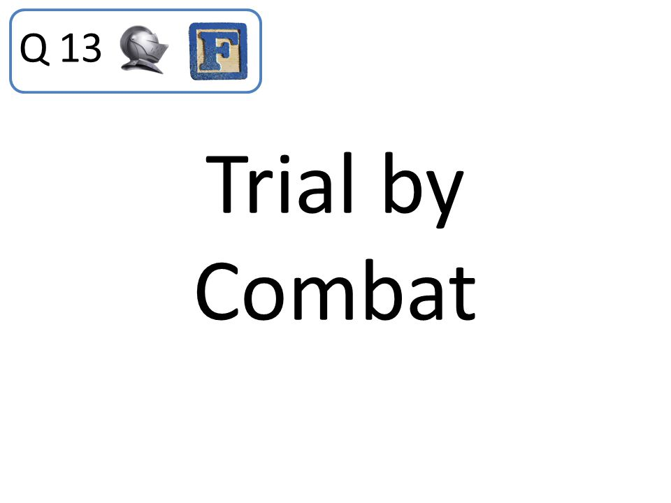 Q 13 Trial by Combat