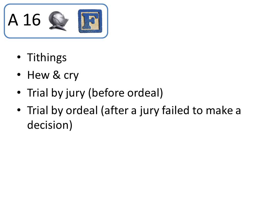 A 16 Tithings Hew & cry Trial by jury (before ordeal)