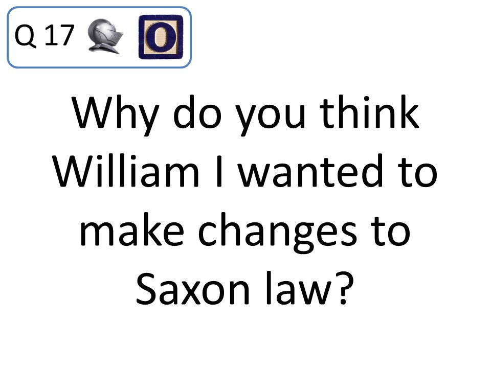Why do you think William I wanted to make changes to Saxon law
