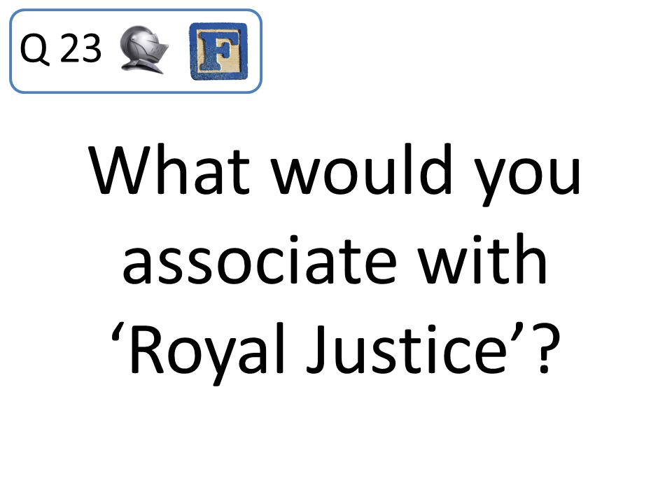 What would you associate with 'Royal Justice'