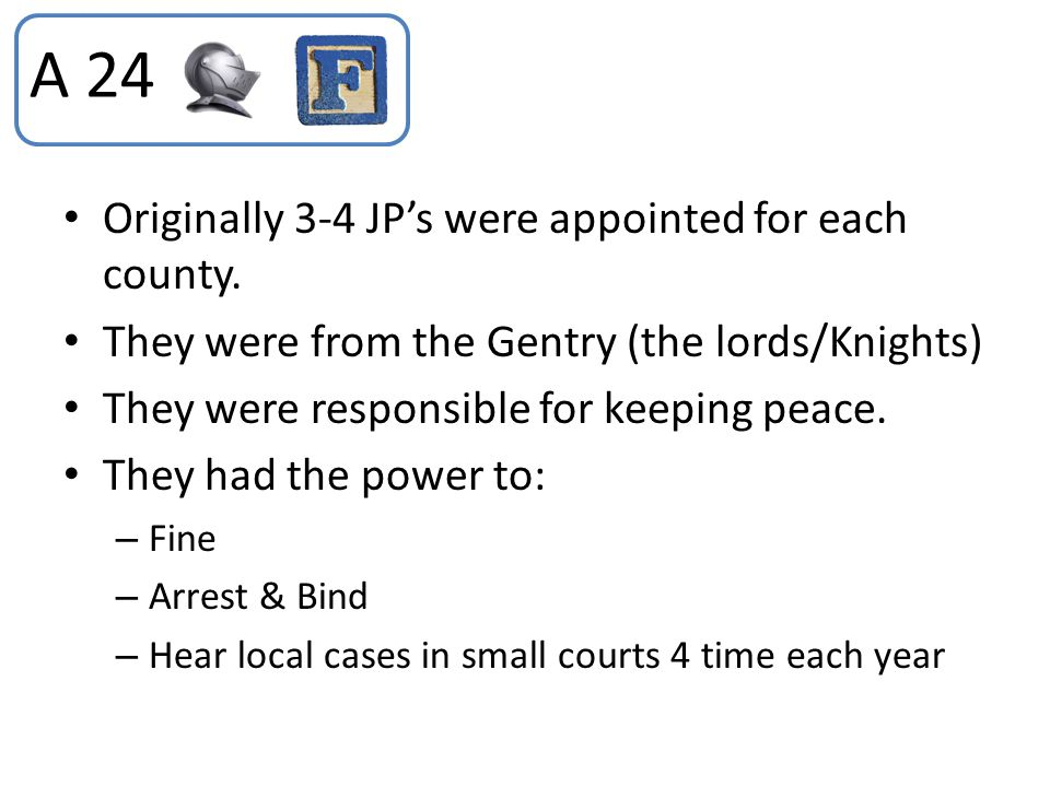 A 24 Originally 3-4 JP's were appointed for each county.