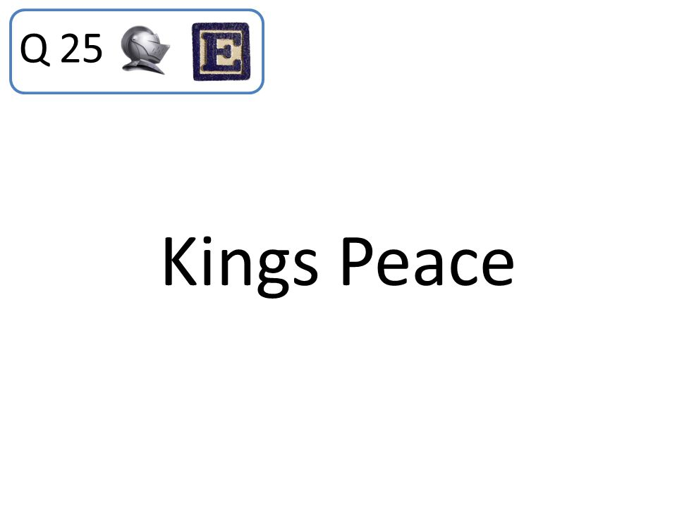 Q 25 Kings Peace