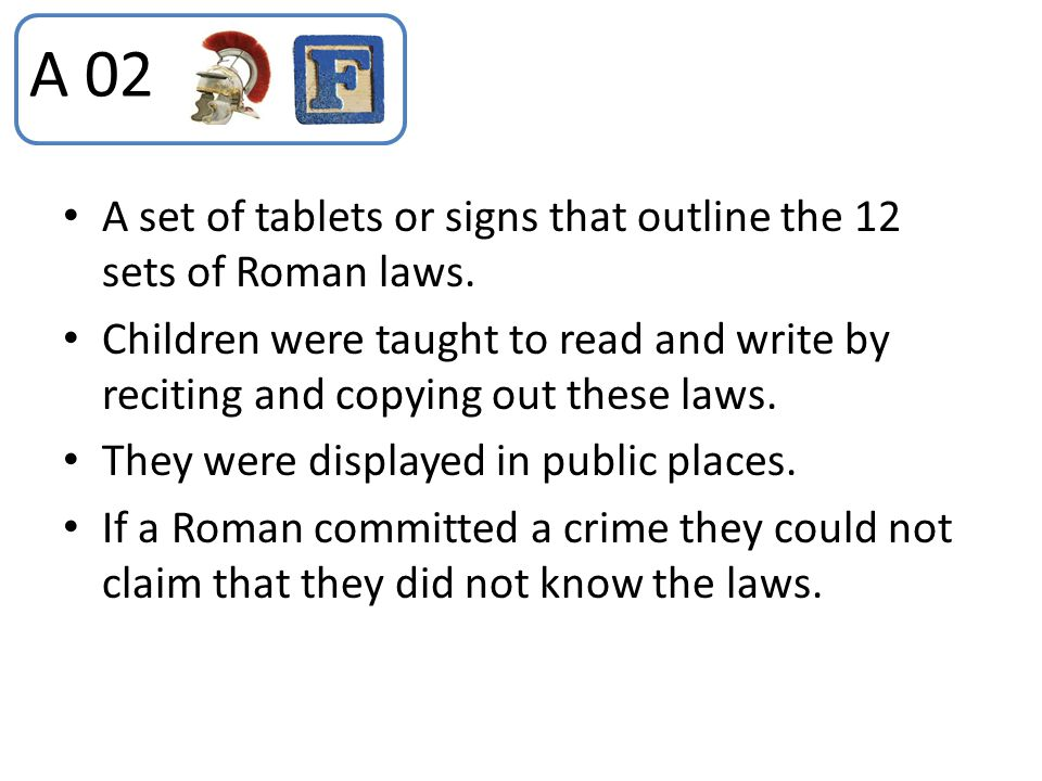 A 02 A set of tablets or signs that outline the 12 sets of Roman laws.