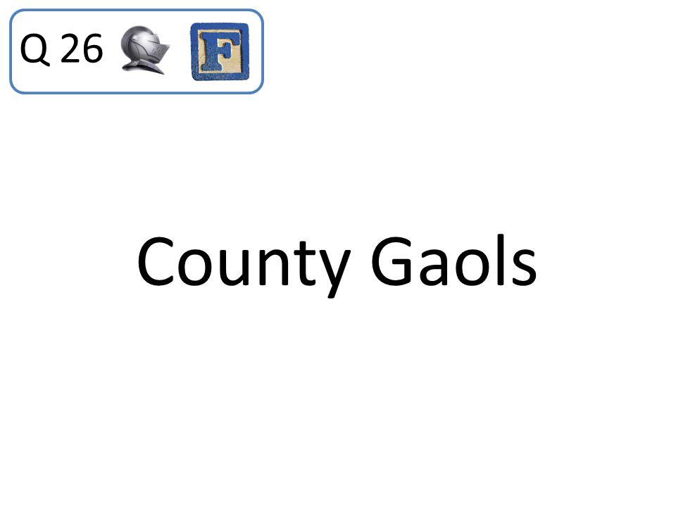 Q 26 County Gaols