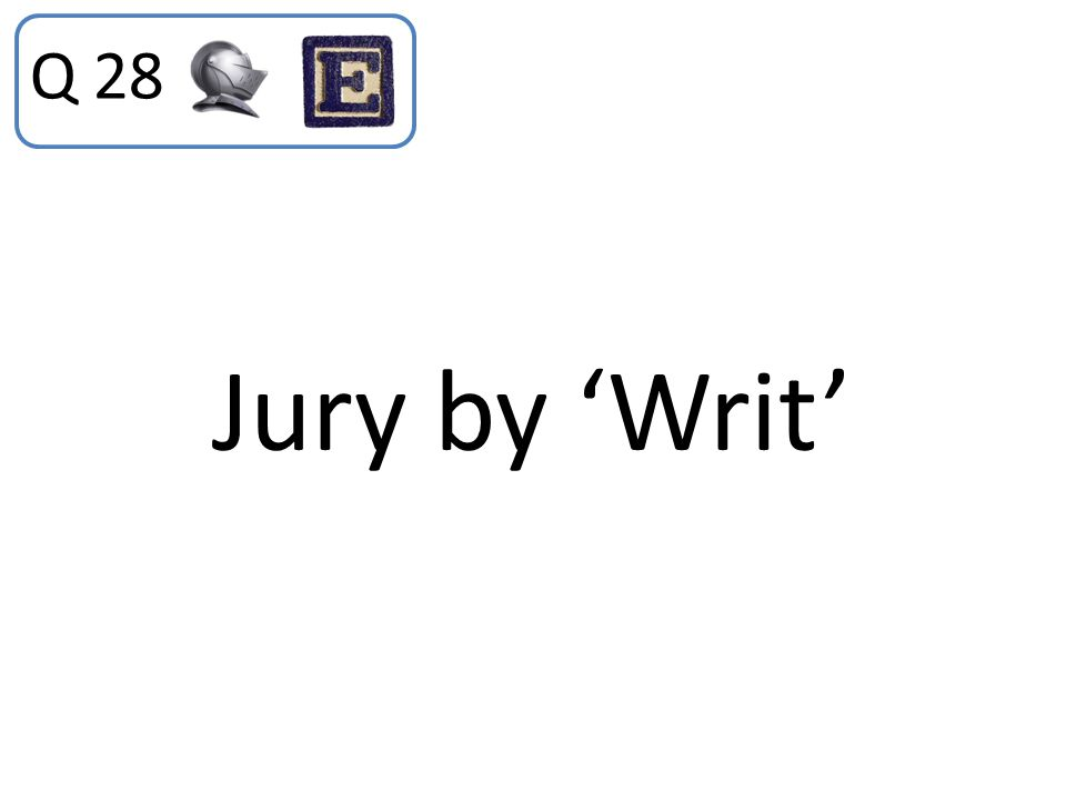 Q 28 Jury by 'Writ'