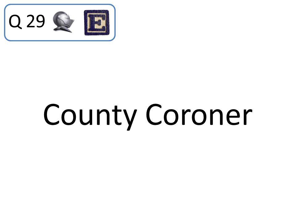 Q 29 County Coroner