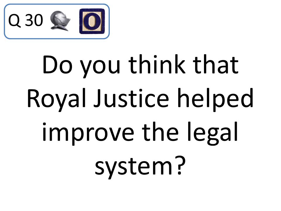 Do you think that Royal Justice helped improve the legal system