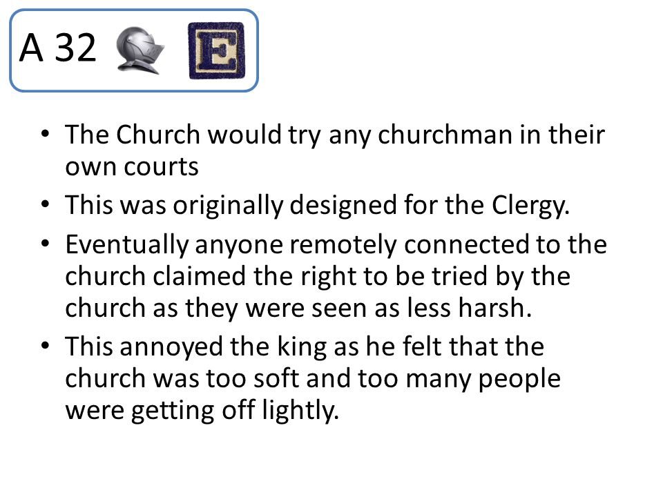 A 32 The Church would try any churchman in their own courts