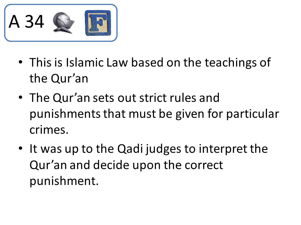 A 34 This is Islamic Law based on the teachings of the Qur'an
