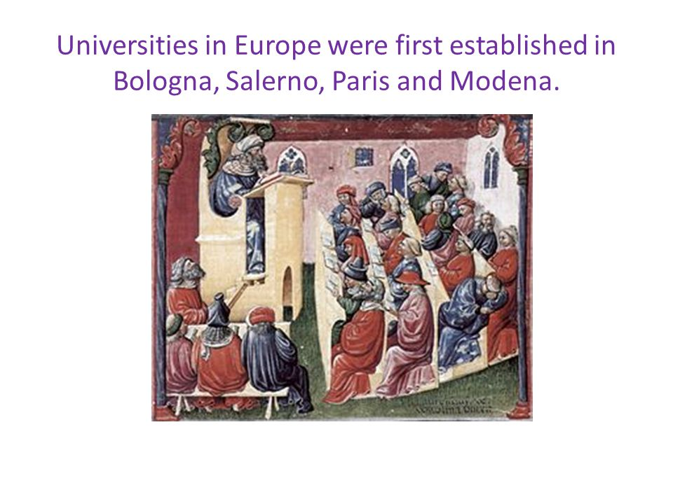 Universities in Europe were first established in Bologna, Salerno, Paris and Modena.
