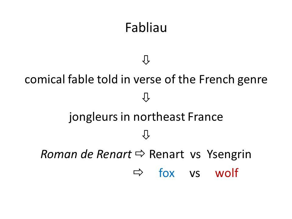 Fabliau  comical fable told in verse of the French genre jongleurs in northeast France Roman de Renart  Renart vs Ysengrin  fox vs wolf