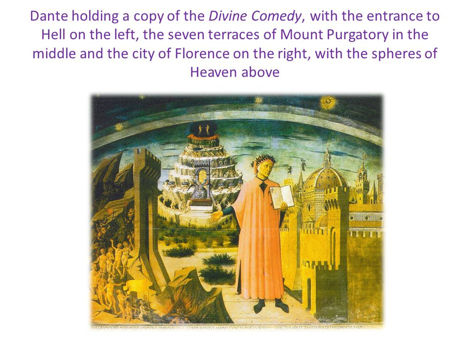 Dante holding a copy of the Divine Comedy, with the entrance to Hell on the left, the seven terraces of Mount Purgatory in the middle and the city of Florence on the right, with the spheres of Heaven above