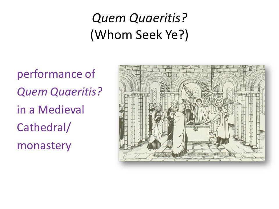 Quem Quaeritis (Whom Seek Ye )