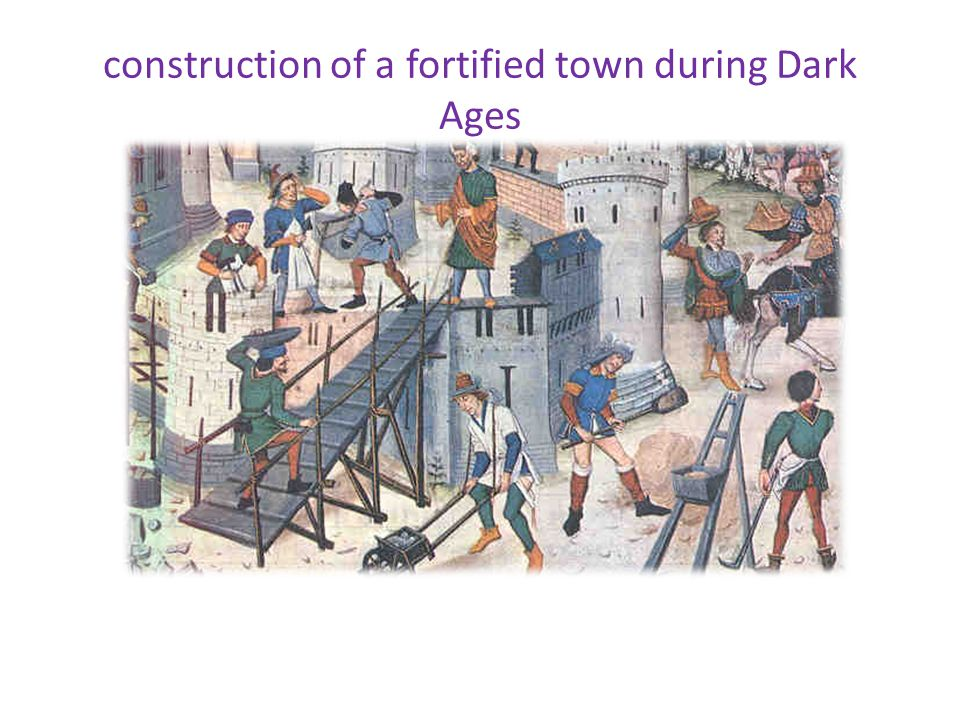 construction of a fortified town during Dark Ages
