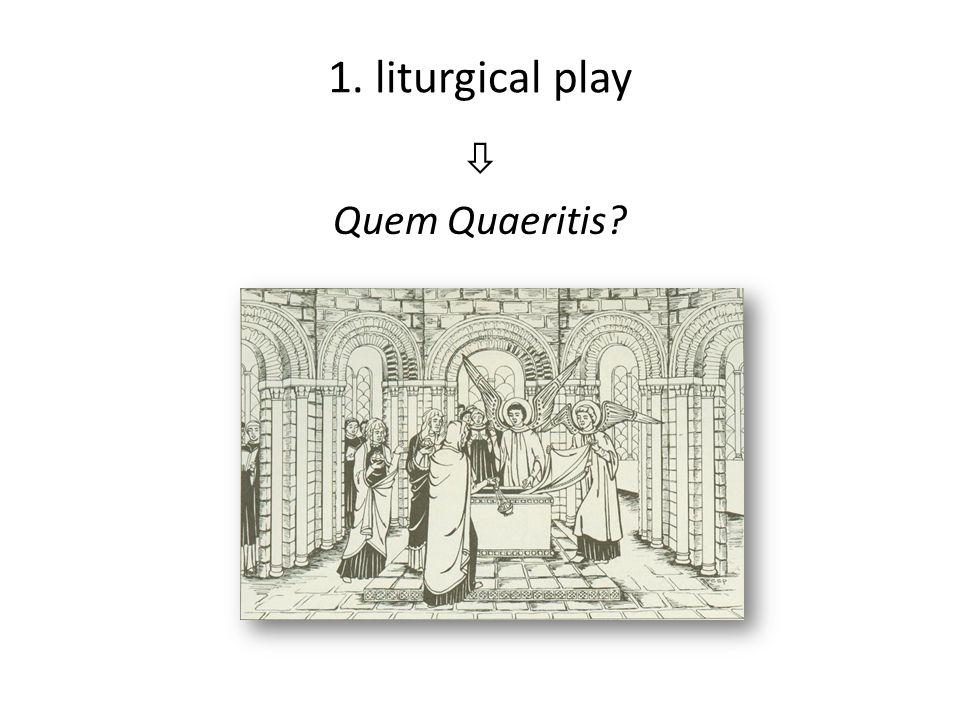 1. liturgical play  Quem Quaeritis