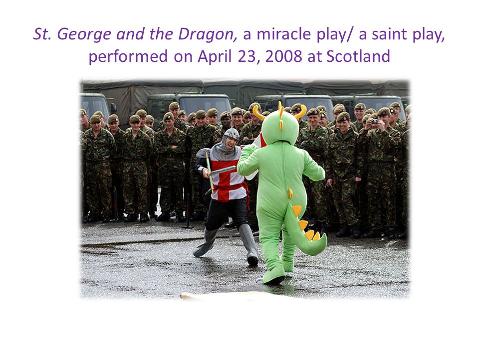 St. George and the Dragon, a miracle play/ a saint play, performed on April 23, 2008 at Scotland