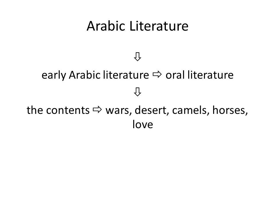 Arabic Literature  early Arabic literature  oral literature the contents  wars, desert, camels, horses, love