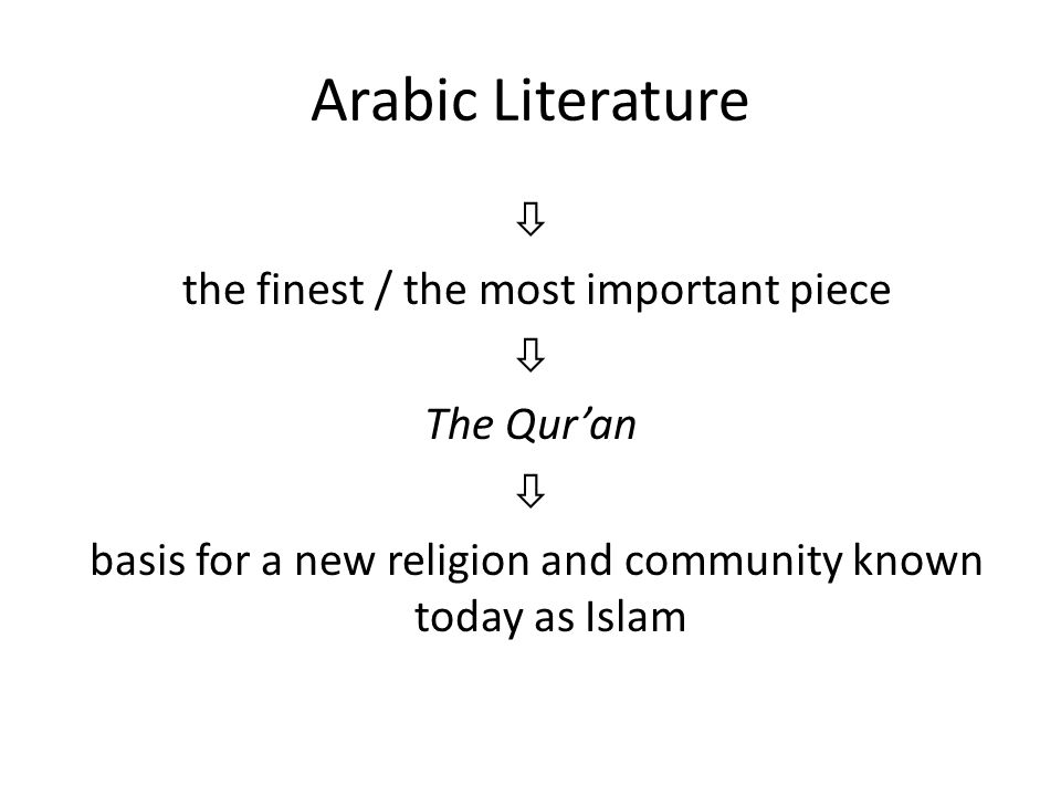 Arabic Literature  the finest / the most important piece The Qur'an basis for a new religion and community known today as Islam