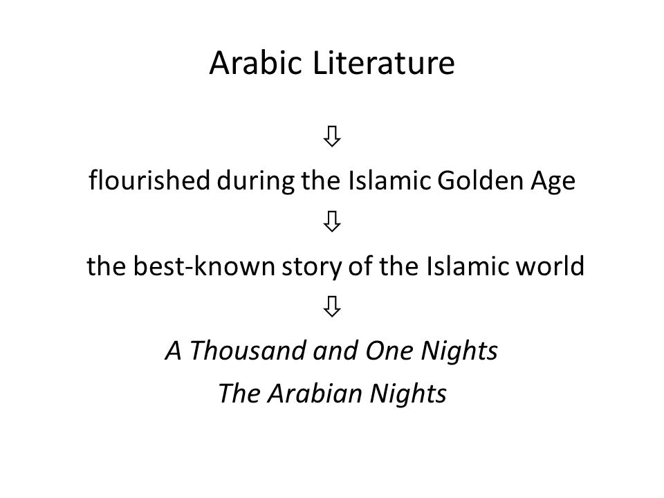 Arabic Literature  flourished during the Islamic Golden Age the best-known story of the Islamic world A Thousand and One Nights The Arabian Nights