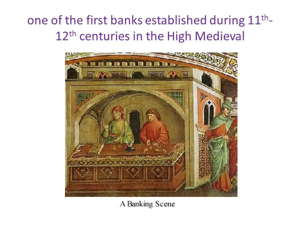one of the first banks established during 11th-12th centuries in the High Medieval