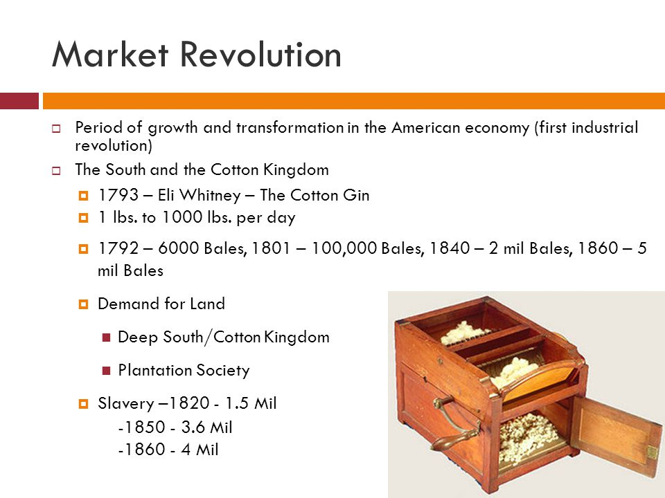 Market Revolution Period of growth and transformation in the American economy (first industrial revolution)