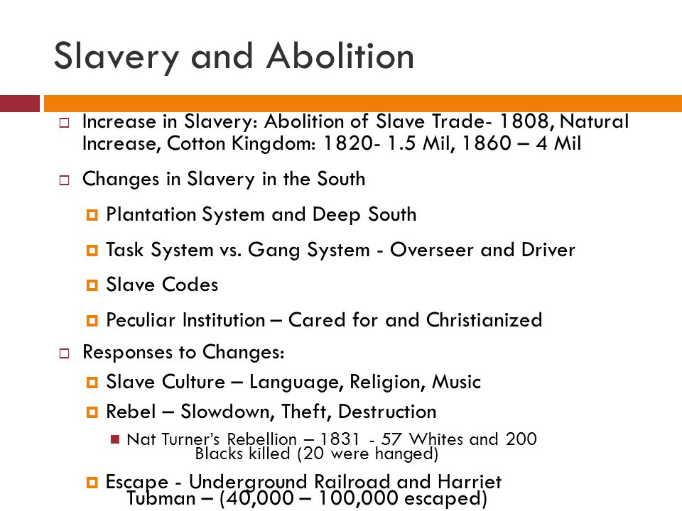 Slavery and Abolition Increase in Slavery: Abolition of Slave Trade- 1808, Natural Increase, Cotton Kingdom: 1820- 1.5 Mil, 1860 – 4 Mil.