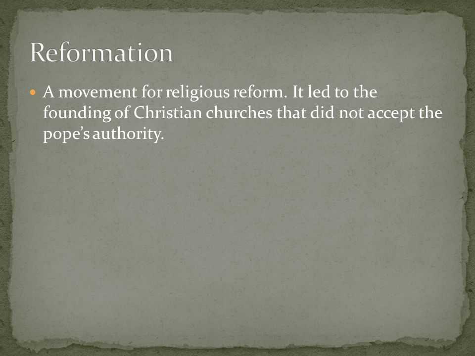 Reformation A movement for religious reform.