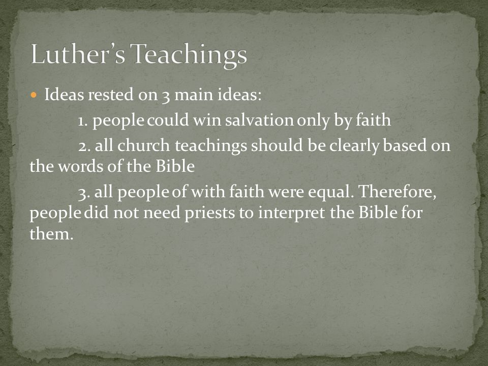 Luther's Teachings Ideas rested on 3 main ideas: