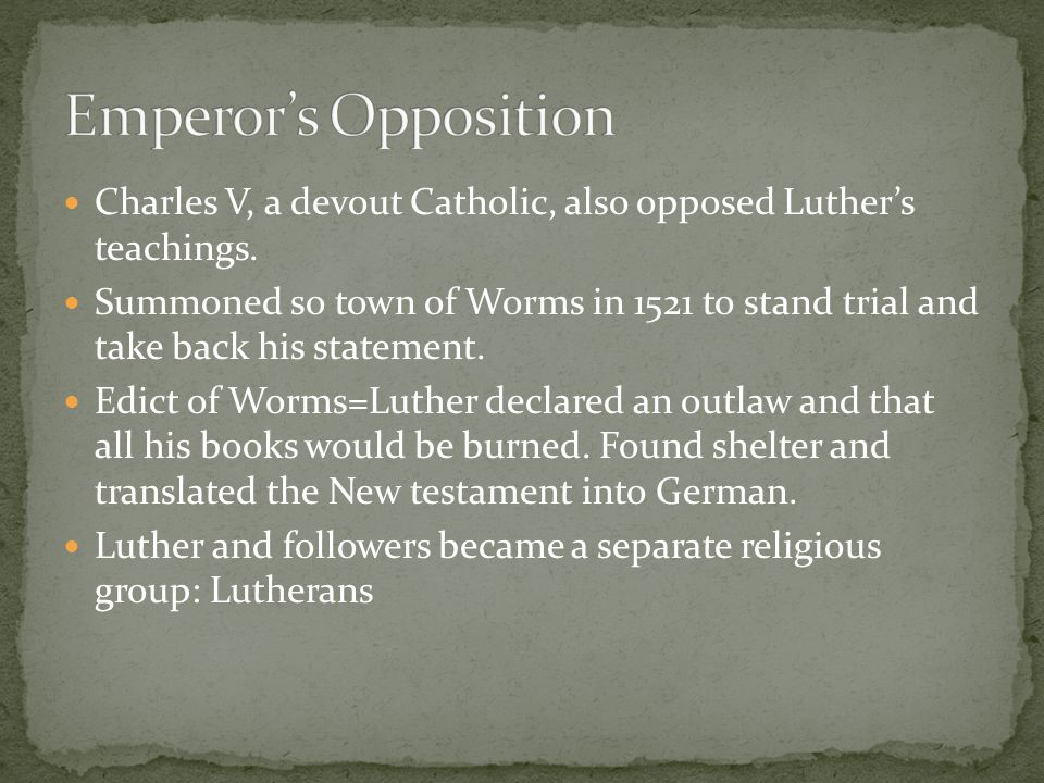 Emperor's Opposition Charles V, a devout Catholic, also opposed Luther's teachings.