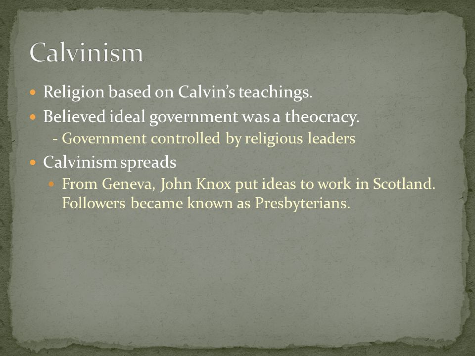 Calvinism Religion based on Calvin's teachings.