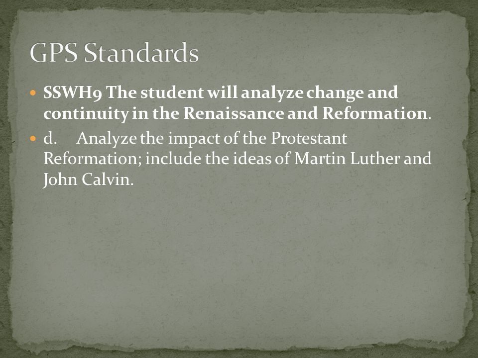 GPS Standards SSWH9 The student will analyze change and continuity in the Renaissance and Reformation.