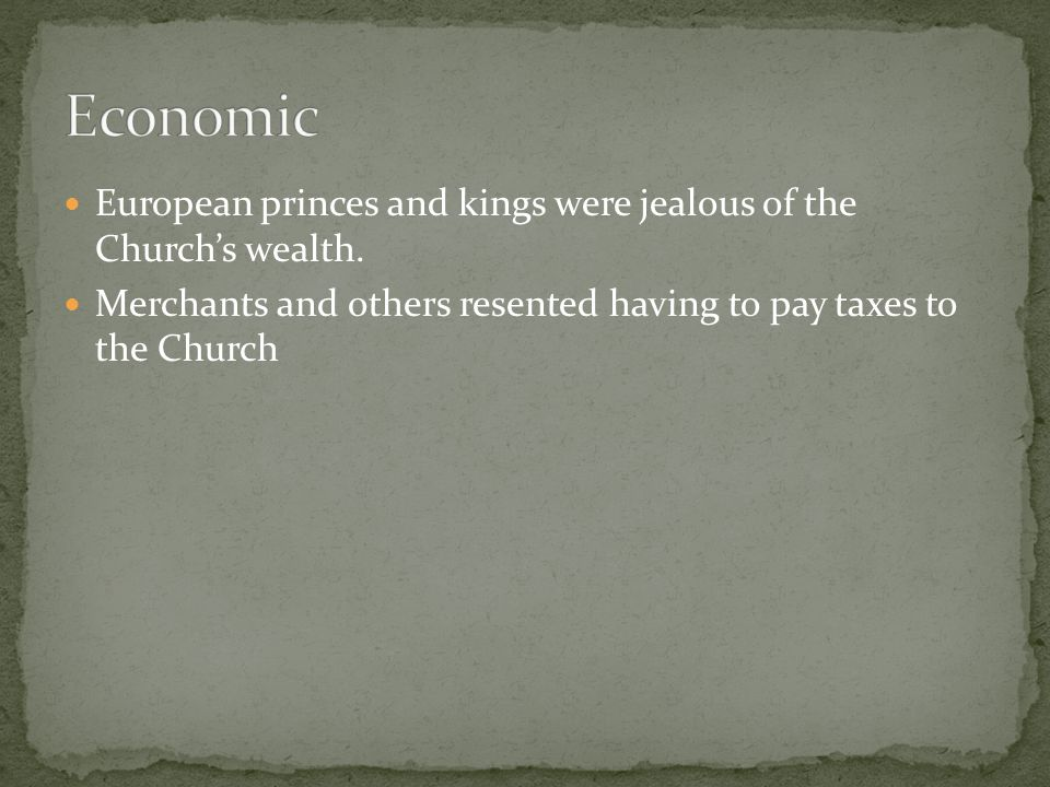 Economic European princes and kings were jealous of the Church's wealth.