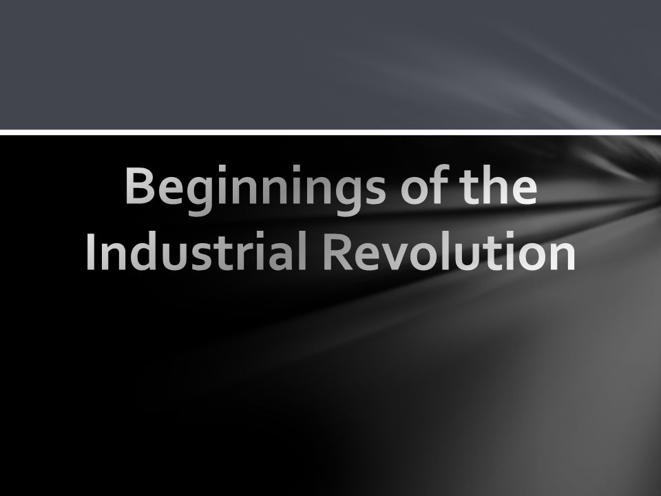 Beginnings of the Industrial Revolution