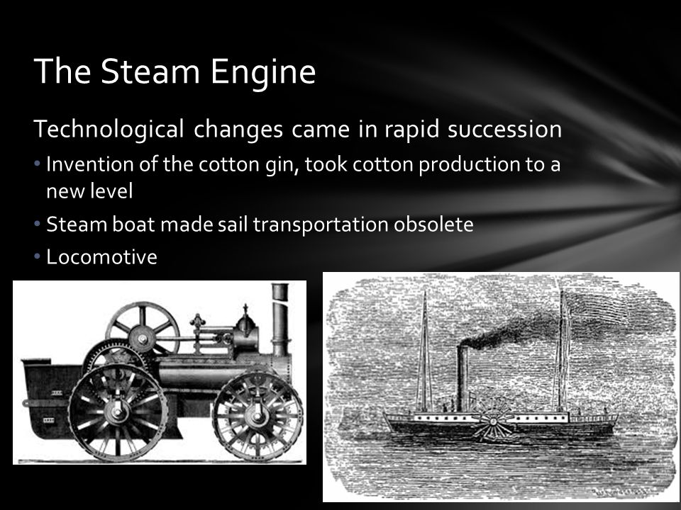 The Steam Engine Technological changes came in rapid succession