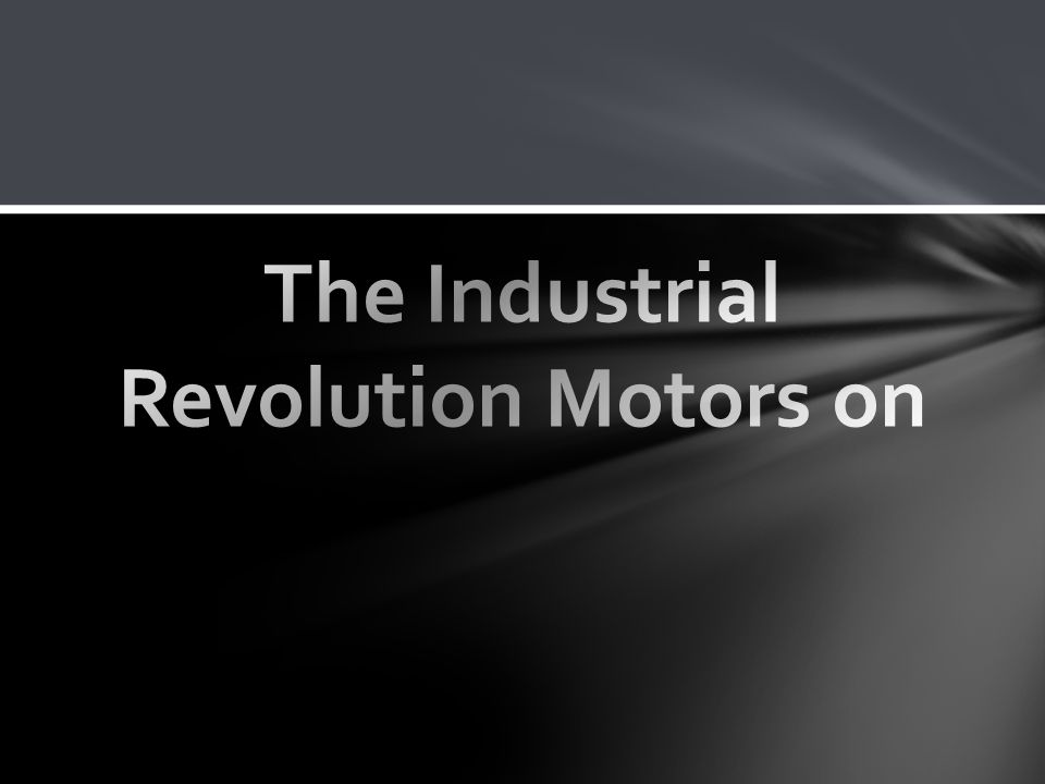 The Industrial Revolution Motors on