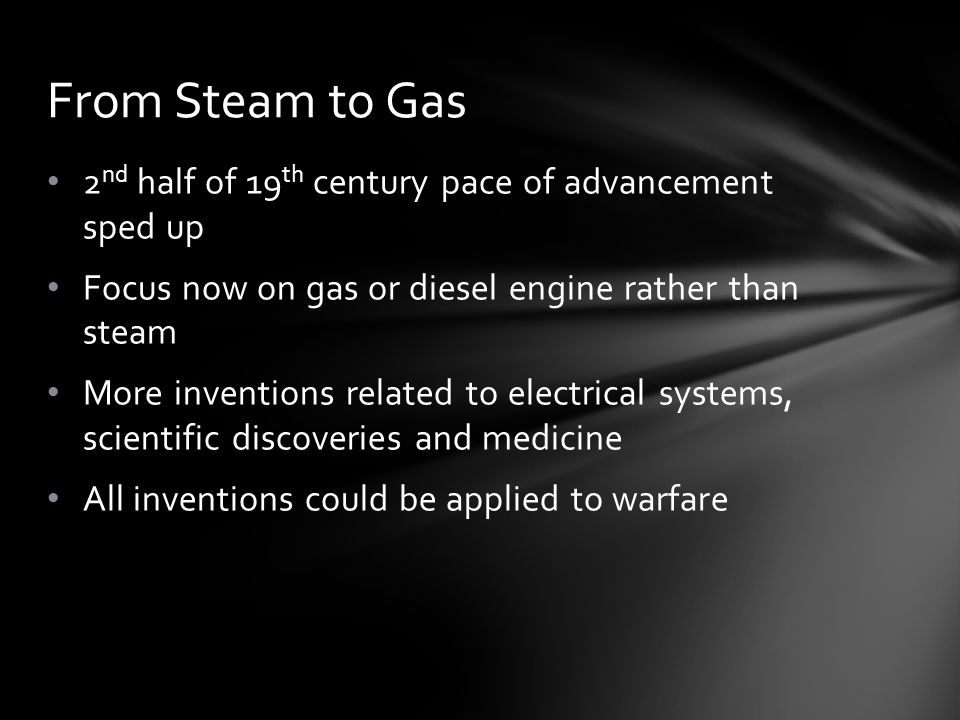 From Steam to Gas 2nd half of 19th century pace of advancement sped up
