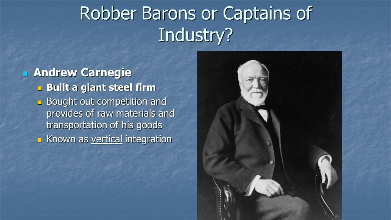 andrew carnegie a captain of industry Philanthropists, american economy - andrew carnegie, john davison rockefeller, and john pierpont morgan: captains of industry.