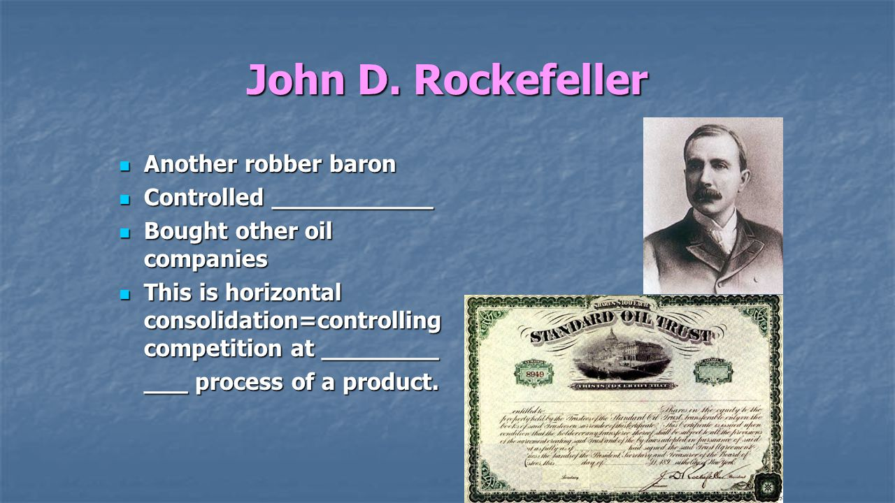 John D. Rockefeller Another robber baron Controlled ___________