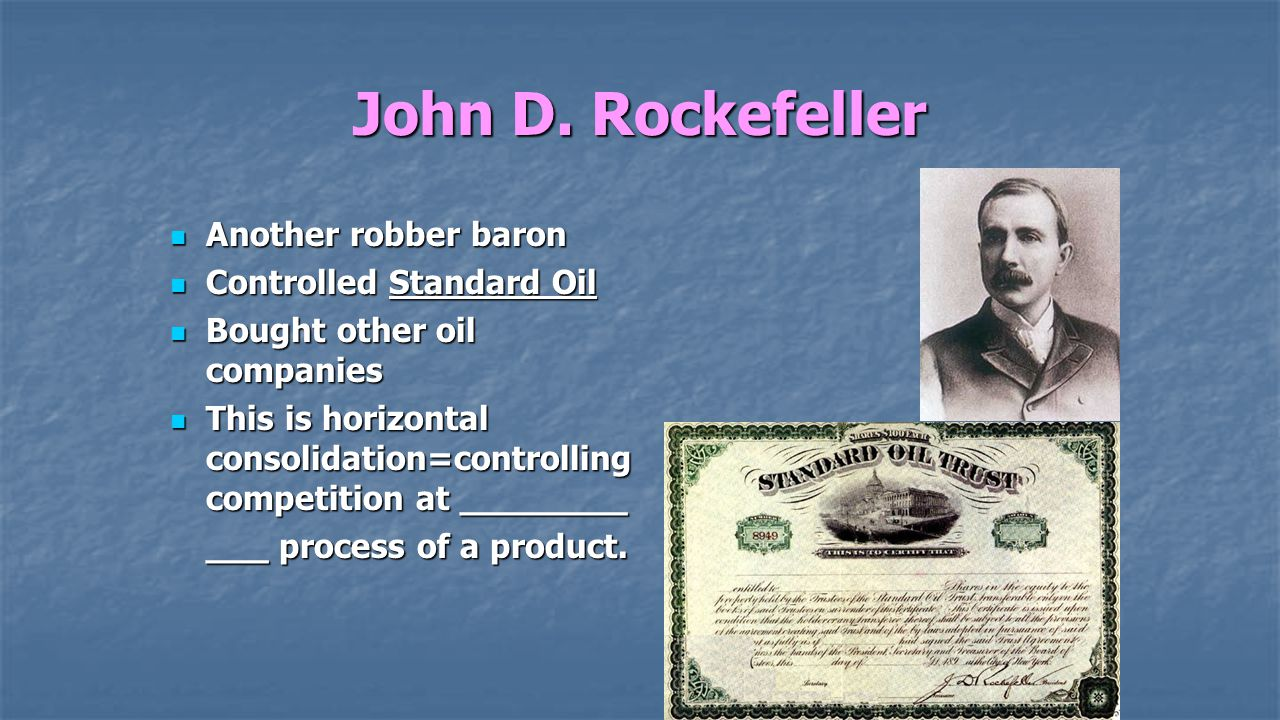 John D. Rockefeller Another robber baron Controlled Standard Oil
