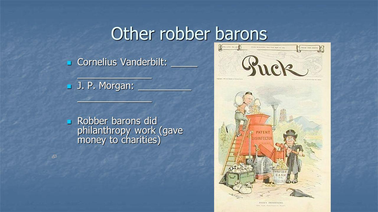 Other robber barons Cornelius Vanderbilt: _____ ______________