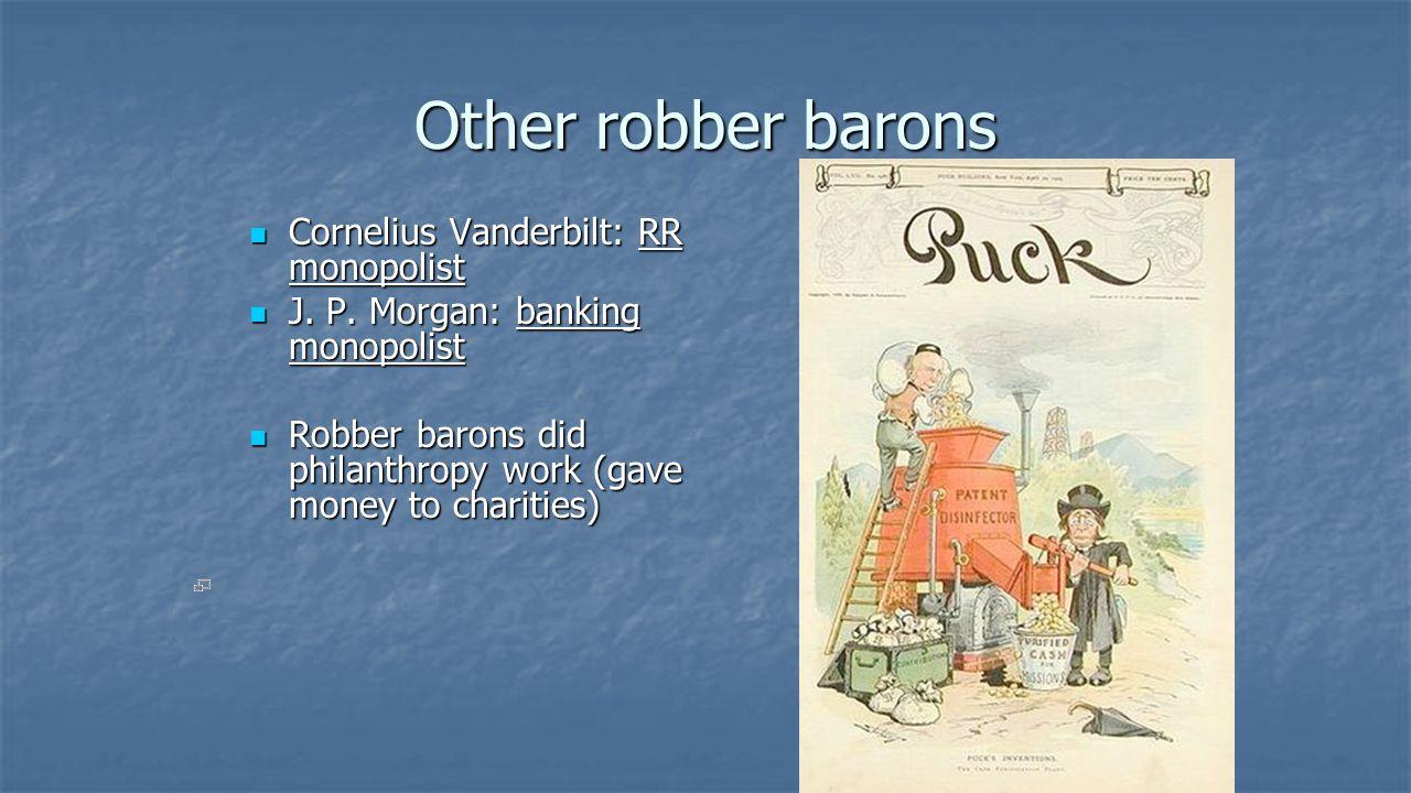 Other robber barons Cornelius Vanderbilt: RR monopolist