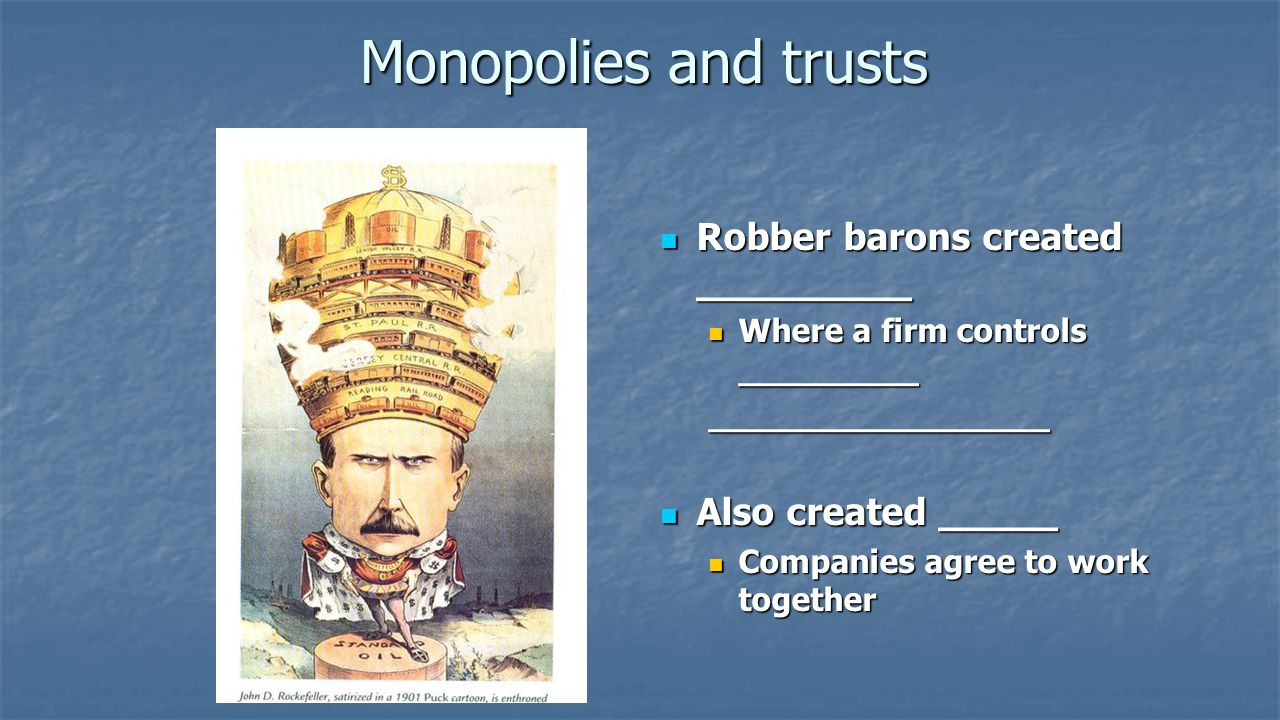 Monopolies and trusts Robber barons created _________