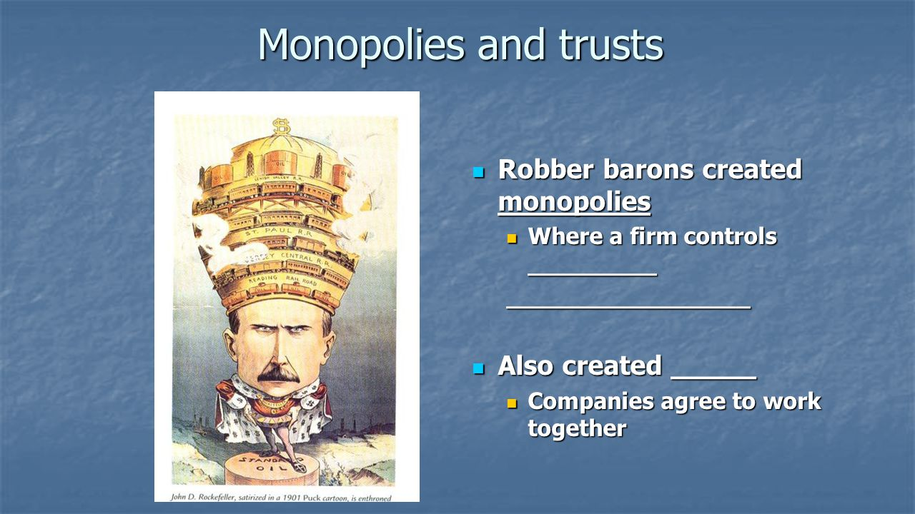 Monopolies and trusts Robber barons created monopolies