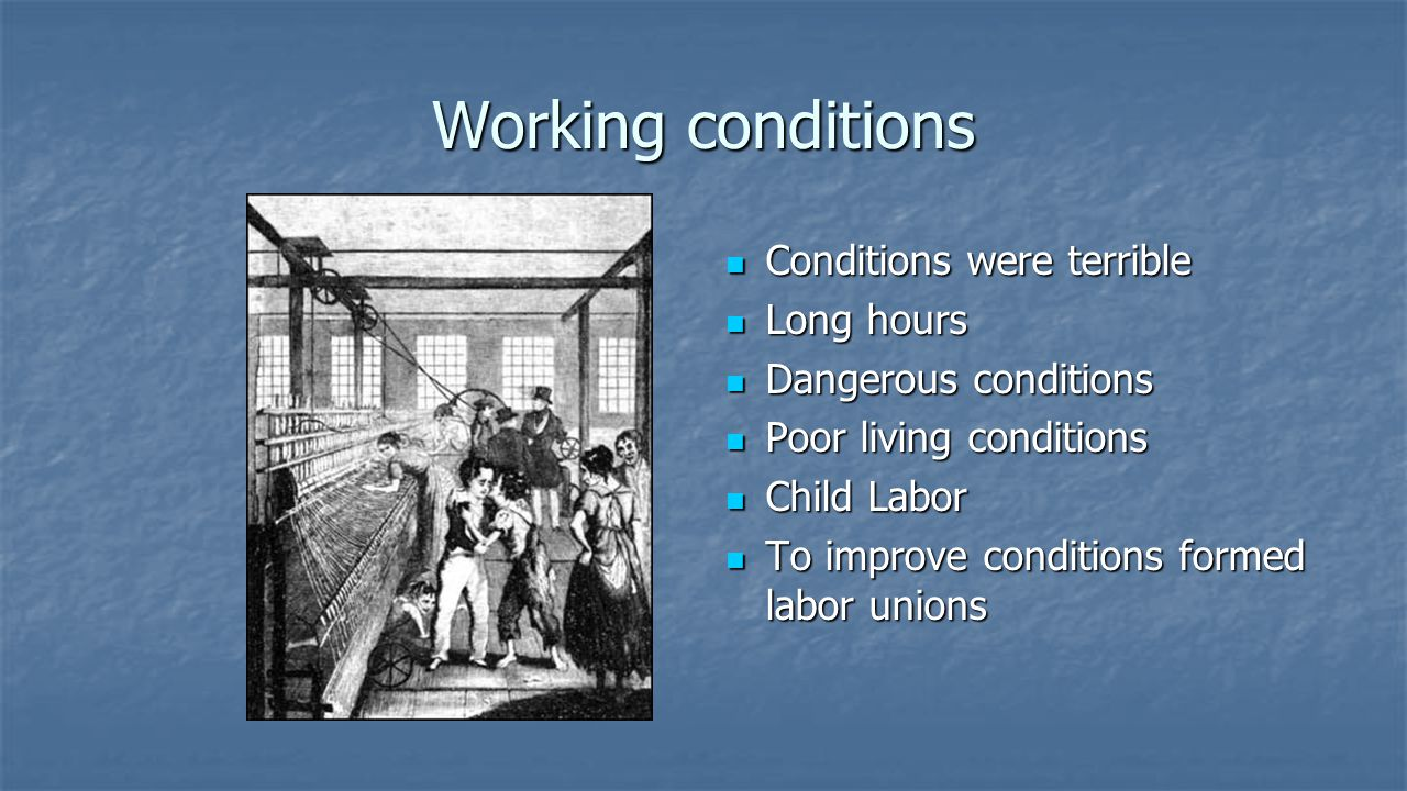 Working conditions Conditions were terrible Long hours